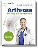 Arthrose: Der Weg aus dem Schmerz - Was Knochen und Gelenken wirklich hilft - In 10 Schritten zur Schmerzfreiheit mit Übungen für schmerzfreie Knochen und...