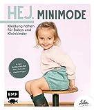 Hej. Minimode – Kleidung nähen für Babys und Kleinkinder: Der Skandi-Look für die Kleinsten aus Webware, Baumwollstoffen, Musselin und Co. – In den...