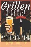Grillen ohne bier macht keinen Sinn: Grillbuch für Männer zum ausfüllen. Für Grillrezepte am Gasgrill und Holzkohlegrill. 120 Seiten. Perfektes Geschenk zum...