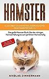 HAMSTER - Alles über Goldhamster, Zwerghamster, Teddyhamster und Co.: Das große Hamster Buch: Von der richtigen Hamsterhaltung bis zum perfekten ... Tipps...