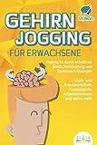 GEHIRNJOGGING FÜR ERWACHSENE - Geistig fit durch effektives Gedächtnistraining und Denksport-Übungen: Logik- und Kreuzworträtsel, Knobelspiele,...