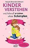 Kinder verstehen und gemeinsam durch die Trotzphase: Liebevoll und konsequent erziehen ohne Schimpfen und stärken positiver Gefühle – mit vielen...