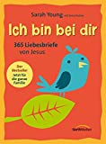 Ich bin bei dir - Familienausgabe: 366 Liebesbriefe von Jesus
