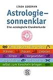 Astrologie - sonnenklar: Eine astrologische Charakterkunde Was die Sterne über unsere Männer, Frauen, Liebsten, Kinder, Vorgesetzten, Angestellten und über...