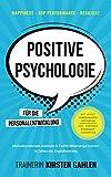 Happiness, Top Performance, Resilienz: POSITIVE PSYCHOLOGIE für die Personalentwicklung: Motivationskrisen meistern & Fachkräftemangel trotzen; In Zeiten der...