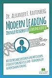 Modern Leading - der neue Ratgeber für Führungskräfte: Wie Sie Mitarbeiter führen und motivieren. Effektive Führungsstile & -techniken zur authentischen...