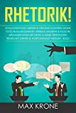 Rhetorik!: Schlagfertigkeit lernen & gekonnt kontern gegen Totschlagargumente, verbale angriffe & falsche Argumentation Mit Gestik & Mimik überzeugen,...