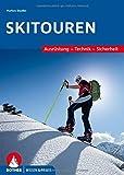 Skitouren: Ausrüstung - Technik - Sicherheit (Wissen & Praxis)