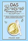 Das breifrei Kochbuch mit 123 Rezepten – mit Baby Led Weaning nahrhaft und lecker kochen - das Beikost Buch für eine abwechslungsreiche Babyernährung