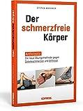Der schmerzfreie Körper. Arthrostic – Die neue Übungsmethode für alle Gelenke. Arthrose vorbeugen, Gelenkschmerzen lindern und Beweglichkeit fördern ......
