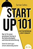 STARTUP 101 - Existenzgründung leicht gemacht: Das 1x1 für einen grandiosen Einstieg in die Selbstständigkeit und Unternehmensführung - Schritt für Schritt...