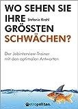 Wo sehen Sie Ihre größten Schwächen?: Der Jobinterview-Trainer mit den optimalen Antworten (metropolitan Bücher)
