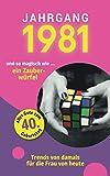 Jahrgang 1981 und so magisch wie ... ein Zauberwürfel: Das Geschenkbuch für Frauen zum 40. Geburtstag (Serie, Band 6)