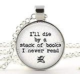 Buch Schmuck, I 'll sterben von einem Stapel von Büchern, die ich nie lesen, Geschenk für Buchliebhaber, Geschenk für Reader