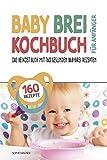 Babybrei Kochbuch für Anfänger: Das Beikost Buch mit 160 gesunden Babybrei Rezepten   Einfach und entspannt Babybrei zubereiten für eine optimale Baby...