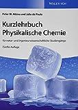 Kurzlehrbuch Physikalische Chemie: für natur- und ingenieurwissenschaftliche Studiengänge