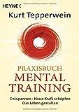 Praxisbuch Mental-Training: Entspannen - Neue Kraft schöpfen - Das Leben gestalten