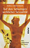 Auf den Schwingen weiblicher Sexualität: Eine Liebesschule für Frauen