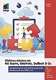 Effektives Arbeiten mit MS Teams, OneNote, Outlook und Co.: Zusammenarbeit und Selbstorganisation mit Microsoft 365/ Office 365 (mitp Professional)