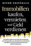 Immobilien kaufen, vermieten und Geld verdienen: 5 goldene Schritte zu passivem Einkommen aus Wohnimmobilien. Erfolgreich investieren, Vermögen aufbauen und...