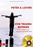 Vom Trauma befreien - Wie Sie seelische und körperliche Blockaden lösen (inkl. CD): Wie Sie seelische und körperliche Blockaden lösen - Mit 12 Übungen auf...
