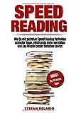 Speed Reading: Wie Du mit gezielten Speed Reading Techniken schneller lesen, gleichzeitig mehr verstehen und das Wissen besser behalten kannst: BONUS: Die 10...