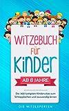 WITZEBUCH für Kinder: Lachen bis die Tränen kommen! Die 300 lustigsten Kinderwitze zum Schlapplachen und auswendig lernen. Die ultimative ... Lesespaß +...