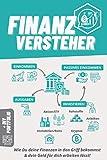 Finanzversteher: Wie Du deine Finanzen in den Griff bekommst & dein Geld für dich arbeiten lässt!