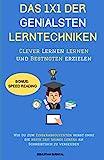 DAS 1X1 DER GENIALSTEN LERNTECHNIKEN-Clever Lernen lernen und Bestnoten erzielen: Wie Du zum Einserabsolventen wirst ohne die beste Zeit Deines Lebens am...