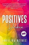 Positives Denken: Ich will mehr positive Gedanken! Resilienz trainieren, Stress bewältigen & Ziele erreichen – Emotionen & Gefühle verstehen, Blockaden...