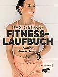 Das große Fitness-Laufbuch von Sabrina Mockenhaupt: Motivation, Gesundheit, Training, Wettkampf, Ernährung & Equipment: Einstieg - 10 km - Halbmarathon -...
