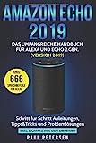 Amazon Echo 2019: Das umfangreiche Handbuch für Alexa und Echo 2.Gen. (Version 2019) - Schritt für Schritt Anleitungen, Tipps&Tricks und Problemlösungen...