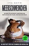 Meerschweinchen. Ratgeber für artgerechte Heimtierhaltung. Richtig halten und pflegen. Beschäftigen, Verstehen und spielen. Menüplan und Pflegeplan. Das...