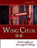Wing Chun: Die Kampfkunst des ewigen Frühlings
