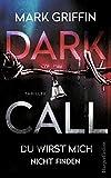 Dark Call - Du wirst mich nicht finden: Thriller Neuerscheinung (Holly Wakefield 1)