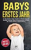 Babys erstes Jahr: Das Baby Buch für ein tolles erstes Jahr mit hilfreichen Tipps über Gesundheit, Ernährung, Pflege und Zusammenwachsen als Familie. Inkl....
