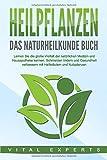 HEILPFLANZEN - Das Naturheilkunde Buch: Lernen Sie die große Vielfalt der natürlichen Medizin und Hausapotheke kennen. Schmerzen lindern und Gesundheit...