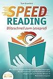 SPEED READING - Blitzschnell zum Leseprofi: Wie Sie Ihre Lesegeschwindigkeit stark beschleunigen, Ihre Konzentration und Produktivität enorm steigern und sich...