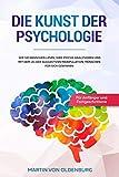 Die Kunst der Psychologie: Wie Sie Menschen lesen, ihre Psyche analysieren und mit dem 1x1 der suggestiven Manipulation Menschen für sich gewinnen - Für...