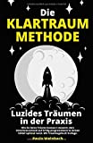 Die Klartraum Methode - Luzides Träumen in der Praxis: Wie du deine Träume bewusst steuerst, dein Unterbewusstsein auf Erfolg programmierst & deinen Schlaf...