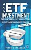 DAS ETF INVESTMENT - Für Einsteiger & Fortgeschrittene: Wie Sie erfolgreich investieren & der finanziellen Freiheit drastisch näherkommen durch das Anlegen in...