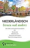 Niederländisch lernen mal anders - Die 100 wichtigsten Vokabeln: Für Reisende, Abenteurer, Digitale Nomaden, Sprachenbegeisterte (Mit 100 Vokabeln um die...