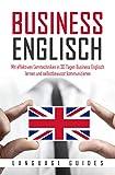 Business Englisch: Mit effektiven Lerntechniken in 30 Tagen Business Englisch lernen und selbstbewusst kommunizieren (BONUS: zahlreiche Übungen & nützliche...