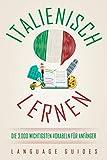 Italienisch lernen: die 3.000 wichtigsten Vokabeln für Anfänger (Bonus: zahlreiche Übungen inkl. Lösungen)