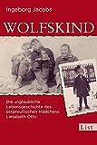 Wolfskind: Die unglaubliche Lebensgeschichte des ostpreußischen Mädchens Liesabeth Otto (0)