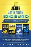 ETF | AKTIEN | DAYTRADING | TECHNISCHE ANALYSE - Das Große 4 in 1 Buch für Einsteiger: Wie Sie an der Börse intelligent investieren und mit Dividenden,...