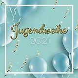Jugendweihe 2021: Gästebuch für die Jugendweihe I Geschenkidee I Album zur Erinnerung für Glückwünsche I Blaue Luftballons