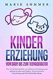 KINDERERZIEHUNG - Vom Baby bis zum Teenageralter: Wie Sie Ihr Kind mit Hilfe von effektiven Erziehungsstilen optimal erziehen und fördern – Für eine...