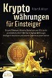 KRYPTOWÄHRUNGEN FÜR EINSTEIGER - Bitcoin, Ethereum, Altcoins, Blockchain und ICOs leicht verständlich erklärt: Wie Sie in digitale Währungen intelligent...