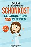 Darm im Einklang mit Schonkost: Wie Sie mit Schonkost für Magen und Darm Ihre Verdauung entlasten können. Schonkost Kochbuch & Ratgeber mit 155 Rezepten....